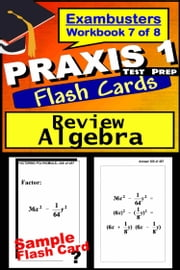 PRAXIS 1 Test Prep Algebra Review--Exambusters Flash Cards--Workbook 7 of 8 - PRAXIS Exam Study Guide ebook by PRAXIS 1 Exambusters