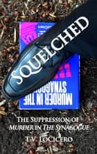 Squelched: The Suppression of Murder in The Synagogue eBook by T.V. LoCicero