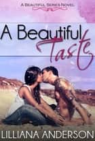 A Beautiful Taste (Beautiful Series, Book 6) ebook by Lilliana Anderson