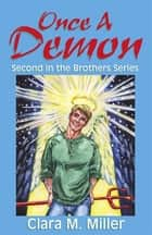 Once a Demon - Second in the Brothers Series ebook by Clara M. Miller