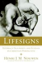 Lifesigns - Intimacy, Fecundity, and Ecstasy in Christian Perspective ebook by Henri J. M. Nouwen