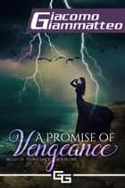 A Promise of Vengeance ebook by Giacomo Giammatteo