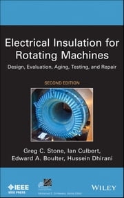 Electrical Insulation for Rotating Machines - Design, Evaluation, Aging, Testing, and Repair ebook by Ian Culbert,Edward A. Boulter,Hussein Dhirani,Greg C. Stone