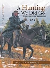 A Hunting We Did Go Part 3 ebook by Lloyd Antypowich