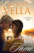 A Long Way Home - A Lake Howling Novel, #6 ebook by Wendy Vella