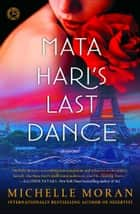Mata Hari's Last Dance - A Novel 電子書籍 by Michelle Moran