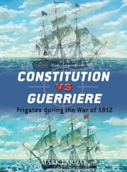 Constitution vs Guerriere - Frigates during the War of 1812 ebook by Mark Lardas,Peter Bull,Giuseppe Rava