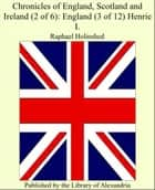Chronicles of England, Scotland and Ireland (2 of 6): England (3 of 12) Henrie I. ebook by Raphael Holinshed