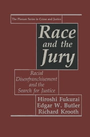 Race and the Jury - Racial Disenfranchisement and the Search for Justice ebook by Hiroshi Fukurai,Edgar W. Butler,Richard Krooth