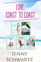Love, Coast To Coast/Mistaken Engagement/Memories Of Love/Second Chance Island/Ice-Breaker/No Rescue ebook by Jenny Schwartz