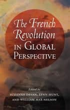 The French Revolution in Global Perspective ebook by Suzanne Desan, Lynn Hunt, William Max Nelson