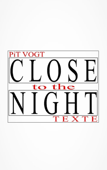 Close to the Night - Texte ebook by Pit Vogt