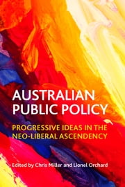 Australian public policy - Progressive ideas in the neoliberal ascendency ebook by