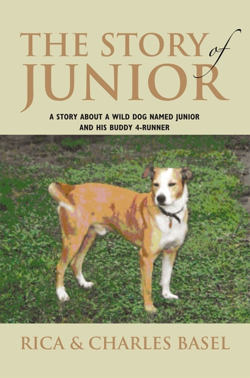 The Story of Junior - A Story About a Wild Dog Named Junior and His Buddy ebook by Charles Basel,Rica Basel