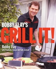 Bobby Flay's Grill It! ebook by Kobo.Web.Store.Products.Fields.ContributorFieldViewModel
