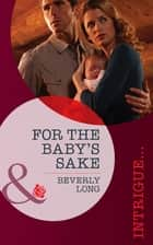 For the Baby's Sake (Mills & Boon Intrigue) eBook by Beverly Long