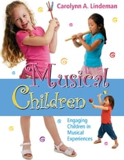 Musical Children - Engaging Children in Musical Experiences ebook by Carolynn Lindeman