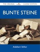 Bunte Steine - The Original Classic Edition ebook by Stifter Adalbert