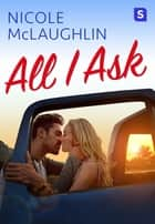 All I Ask - A Man Enough Romance ebook by Nicole McLaughlin
