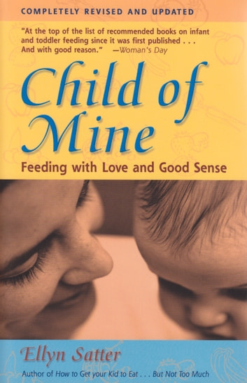 Child of Mine - Feeding with Love and Good Sense ebook by Ellyn Satter