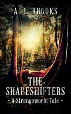The Shapeshifters ebook by A. L. Brooks