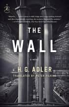 The Wall - A Novel eBook by H. G. Adler, Peter Filkins