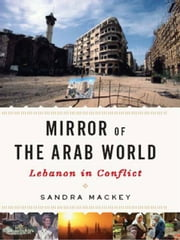 Mirror of the Arab World: Lebanon in Conflict ebook by Sandra Mackey