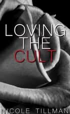 Loving the Cult ebook by Nicole Tillman