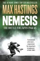 Nemesis: The Battle for Japan, 1944–45 ebook by Max Hastings