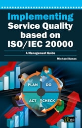 Implementing Service Quality Based on ISO/Iec 20000: A Management Guide ebook by Kunas, Michael
