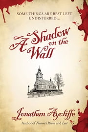A Shadow on the Wall - A Novel ebook by Jonathan Aycliffe