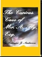 The Curious Case of A. Fly, Esquire ebook by Lorraine J. Anderson