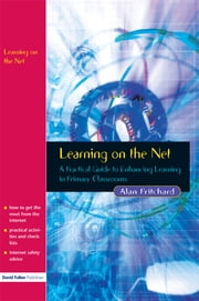 Learning on the Net - A Practical Guide to Enhancing Learning in Primary Classrooms ebook by Alan Pritchard
