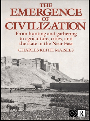 The emergence of civilization ebook by charles keith maisels the emergence of civilization from hunting and gathering to agriculture cities and the fandeluxe