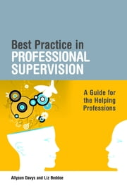 Best Practice in Professional Supervision - A Guide for the Helping Professions ebook by Liz Beddoe, Allyson Davys