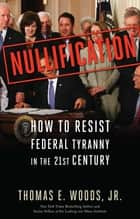 Nullification - How to Resist Federal Tyranny in the 21st Century ebook by