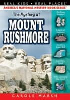 The Mystery at Mount Rushmore ebook by Carole Marsh