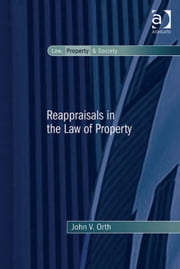 Reappraisals in the Law of Property ebook by Professor John V Orth,Professor Robin Paul Malloy