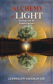 Alchemy of Light - Working with the Primal Energies of Life ebook by Llewellyn Vaughan-Lee, PhD