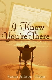 I Know You're There ebook by Susan Allison-Dean