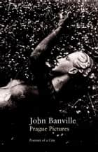 Prague Pictures ebook by John Banville