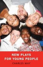 New Plays for Young People ebook by Charles Way, Charles Way, Janet Stanford