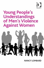 Young People's Understandings of Men's Violence Against Women ebook by Dr Nancy Lombard