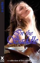 In The Saddle - A collection of five erotic stories ebook by Primula Bond, Kaycie Wolfe, Kirsten Schubinski,...
