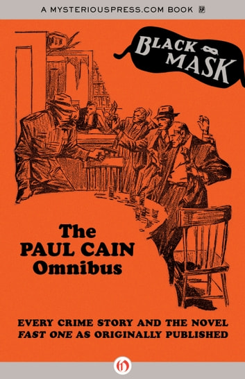 The Paul Cain Omnibus - Every Crime Story and the Novel Fast One as Originally Published ebook by Paul Cain