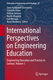 International Perspectives on Engineering Education - Engineering Education and Practice in Context, Volume 1 ebook by Steen Hyldgaard Christensen,Christelle Didier,Andrew Jamison,Martin Meganck,Carl Mitcham,Byron Newberry