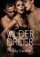 Wilder Dreier (Erotik für Frauen) ebook by Vicky Carlton