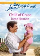 Child of Grace (Mills & Boon Love Inspired) eBook by Irene Hannon