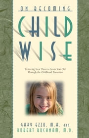 On Becoming Childwise: Parenting Your Child from 3-7 Years ebook by Gary Ezzo,Robert Bucknam