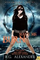 Make Me Burn ebook by R.G. Alexander